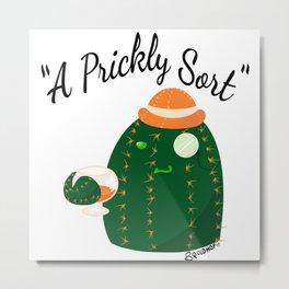 A Prickly Sort: Brandy Metal Print