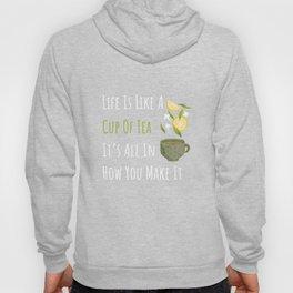 Life Is Like A Cup Of Tea It's All In How You Make Tea Shirt Hoody