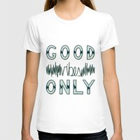 good vibes only T-shirts featuring Good Vibes Only by Frenchy