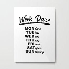 Week Daze - Funny Weekly Calendar Metal Print