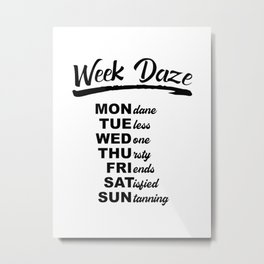 Week Daze - Funny Weekly Calendar Metal Print