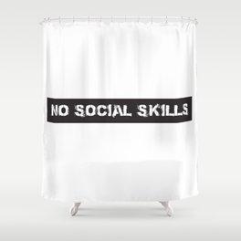 No social skills Shower Curtain