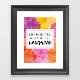 Life is better when you're laughing Framed Art Print
