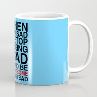himym Mugs featuring When I am sad, I stop being sad and be awesome instead by BomDesignz