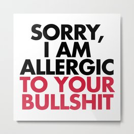 Allergic To Your Bulls**t Funny Quote Metal Print