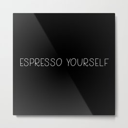 Espresso yourself Cool Quote Metal Print