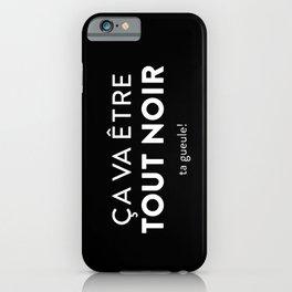 Ça va être tout noir iPhone Case