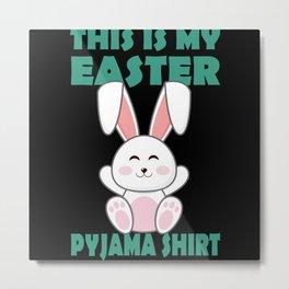 EASTER PAJAMA SHIRT Funny Easter Gift Kids Easter Metal Print