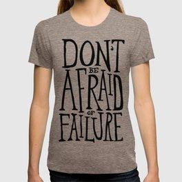 Don't be afraid of failure T-shirt