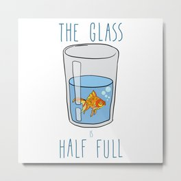 The Glass Is HALF FULL Metal Print