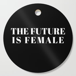 the future is female Cutting Board