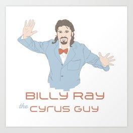 Billy Ray The Cyrus Guy Art Print
