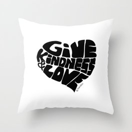 GIVE KINDNESS & LOVE - black Throw Pillow