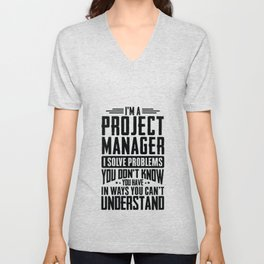 Project Manager Shirt I Solve Problems You Have Funny Gift Unisex V-Neck