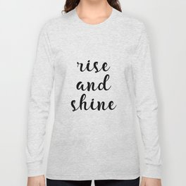 Rise And Shine, Gift Idea, Inspirational Quote, Motivational Quote, Modern Art Long Sleeve T-shirt
