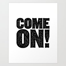 COME ON! Art Print