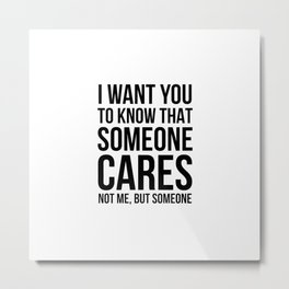 I want you to know that someone cares Metal Print