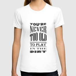 Never Too Old to Play in Dirt Typography T-shirt