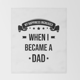 My Happiness Increased When I Became A Dad Throw Blanket