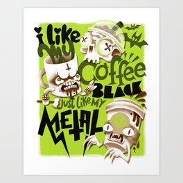 I Like My Coffee Black Just Like My Metal Art Print