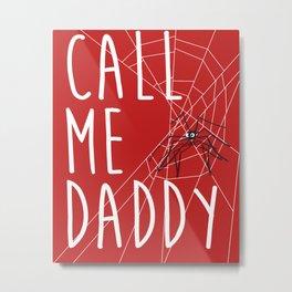 Call Me Daddy Metal Print
