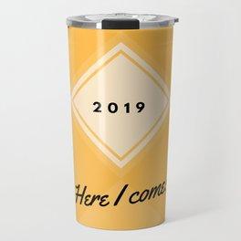 2019 Here I Come Travel Mug