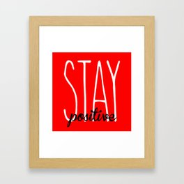 Stay Positive  Framed Art Print