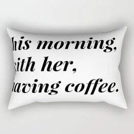 This morning, with her, having coffee. Rectangular Pillow