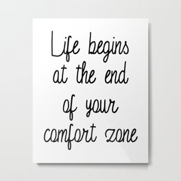 Life Begins at the end of your comfort zone Metal Print