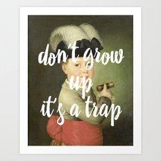 don't grow up. it's a trap. Art Print