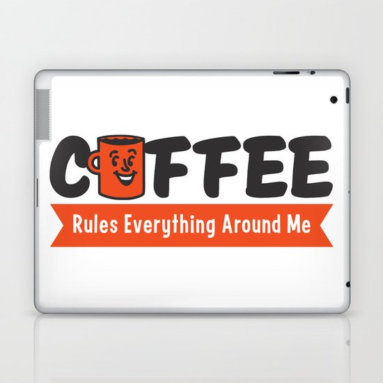 Coffee Rules Everything Around Me Laptop & iPad Skin