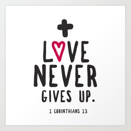 Love Never Gives Up Art Print