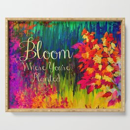BLOOM WHERE YOU'RE PLANTED Floral Garden Typography Colorful Rainbow Abstract Flowers Inspiration Serving Tray
