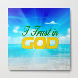 I Trust in God Metal Print