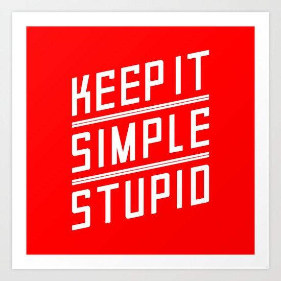 Keep it Simple Stupid Art Print