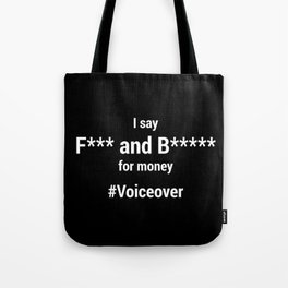 I Say F*** and B***** for money #voiceover Tote Bag