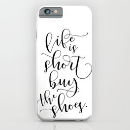 Life is short. Buy the shoes. iPhone Case