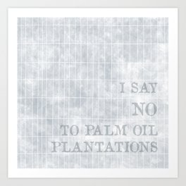 I say no to palm oil plantations Art Print