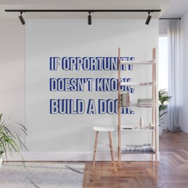 If opportunity doesn't knock, build a door -  motivational success quote Wall Mural