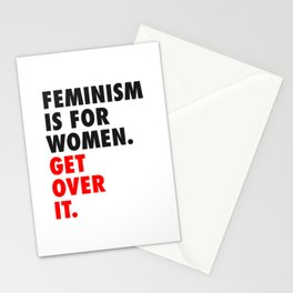 Feminism is for Women. Get Over it. Stationery Cards