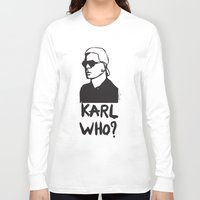 karl Long Sleeve T-shirts featuring Karl who? by Muneera B