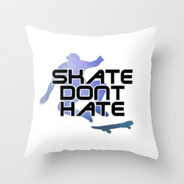 Skate Dont hate Throw Pillow