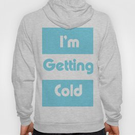 I'm Getting Cold Hoody