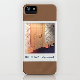 Doog os saw? … Was so good! iPhone Case
