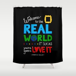 Welcome to the Real World Shower Curtain