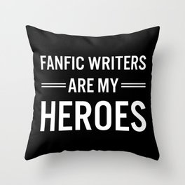 Fanfic Writers Are My Heros 2 Throw Pillow
