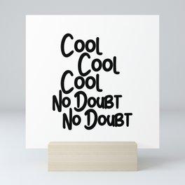 Cool Cool Cool, No Doubt, No Doubt Mini Art Print