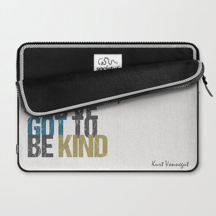 God damn it, you've got to be kind – Kurt Vonnegut quote Laptop Sleeve