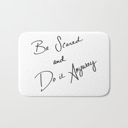 Be Scared and Do It Anyway Bath Mat