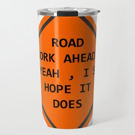 Road Work Ahead Travel Mug